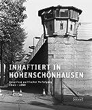 Inhaftiert in Hohensch?nhausen: Zeugnisse politischer Verfolgung 1945 - 1989