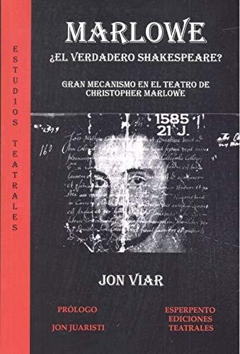 MARLOWE ¿EL VERDADERO SHAKESPEARE?: GRAN MECANISMO EN EL TEATRO DE CHRISTOPHER MARLOWE (ESTUDIOS TEATRALES) por JON VIAR APARICIO