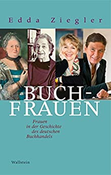 Buchfrauen: Frauen in der Geschichte des deutschen Buchhandels