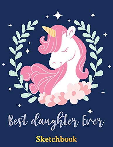 Best Daughter Ever: Sketch Book For writing drawing doodling sketching | unicorn party favors design (valentines daughter, Band 29)