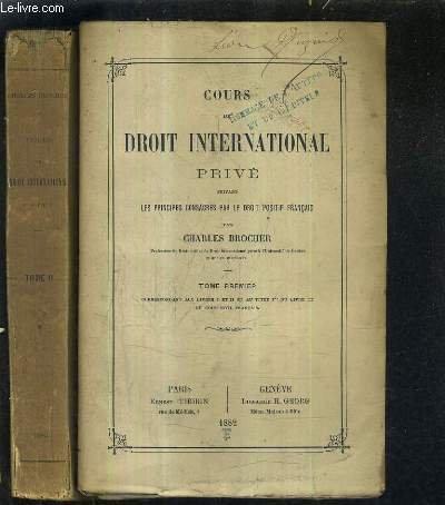 COURS DE DROIT INTERNATIONAL PRIVE SUIVANT LES PRINCIPES CONSACRES PAR LE DROIT POSITIF FRANCAIS - EN DEUX TOMES - TOMES 1 + 2.