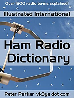 Illustrated International Ham Radio Dictionary: Over 1500 radio terms explained! by [Parker, Peter]