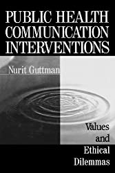 Public Health Communication Interventions: Values and Ethical Dilemmas by Nurit Guttman (2000-04-15)
