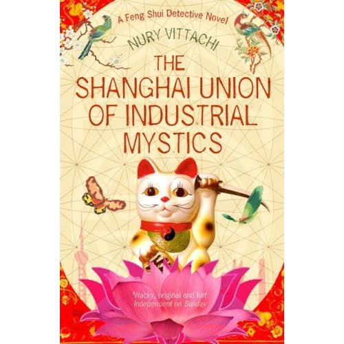 The Shanghai Union of Industrial Mystics: A Feng Shui Detective Novel by Nury Vittachi (2008-05-19)