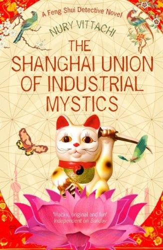The Shanghai Union of Industrial Mystics: A Feng Shui Detective Novel by Nury Vittachi (2008-05-19)