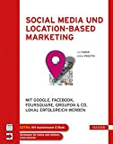 Social Media und Location-based Marketing: Mit Google, Facebook, Foursquare, Groupon & Co. lokal erfolgreich werben