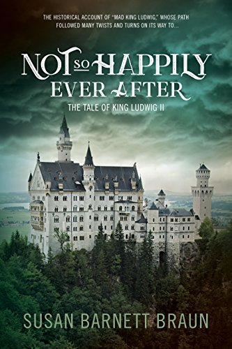 Not So Happily Ever After: The Tale of King Ludwig II (English Edition)