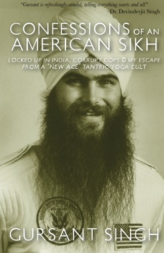 Confessions of an American Sikh: Locked up in India, corrupt cops & my escape from a