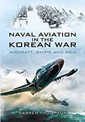 Naval Aviation in the Korean War: Aircraft, Ships, and Men by Warren Thompson (2012-10-24)