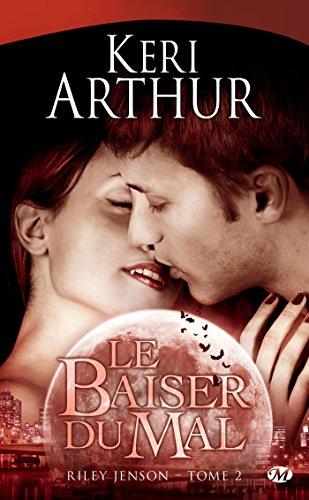 Le Baiser du mal: Riley Jenson, T2 (Bit-Lit) par Keri Arthur