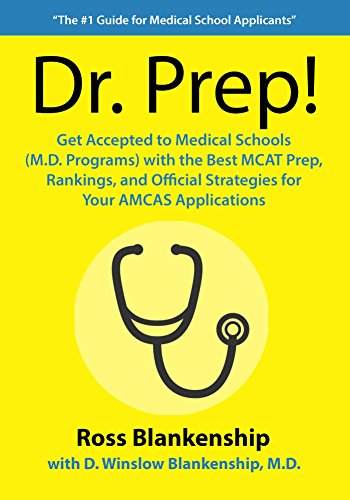 Dr. Prep!: Get Accepted to Medical Schools with the Best MCAT Prep, Rankings and Official Strategies for Your AMCAS Applications (English Edition)