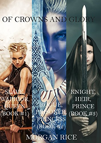 Of Crowns and Glory:  Slave, Warrior, Queen, Rogue, Prisoner, Princess and Knight, Heir, Prince (Books 1, 2 and 3)
