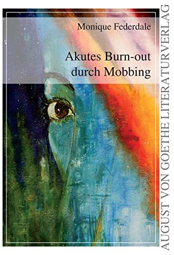 Akutes Burn-out durch Mobbing (August von Goethe Literaturverlag)