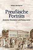Preußische Porträts: Zwischen Revolution und Restauration - Volker Hentschel