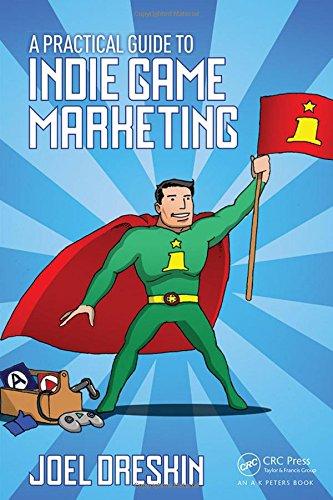 A Practical Guide to Indie Game Marketing por Joel Dreskin