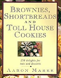 Brownies, Shortbreads and Toll House Cookies: 150 Delights for Teas and Desserts by Aaron Maree (1992-10-01)