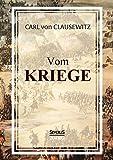 Vom Kriege: Das populäre Werk des Militärwissenschaftlers Carl von Clausewitz zur Kriegstheorie - Carl von Clausewitz