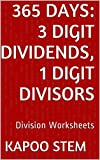 365 Division Worksheets with 3-Digit Dividends, 1-Digit Divisors: Math Practice Workbook (365 Days Math Division Series)