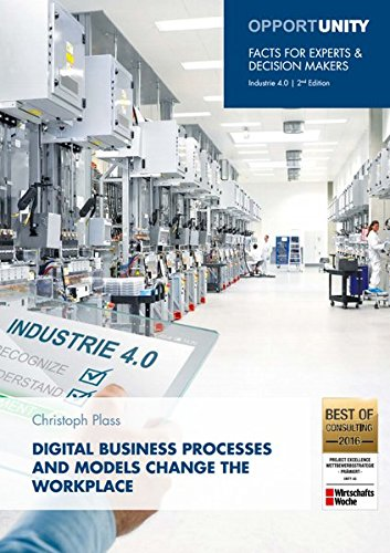 Digital Business Processes and Models change the Workplace: OPPORTUNITY - Facts for decision makers