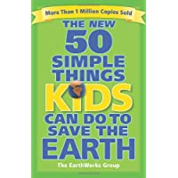 The New 50 Simple Things Kids Can Do to Save the Earth