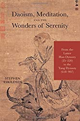 Daoism, Meditation, and the Wonders of Serenity: From the Latter Han Dynasty (25-220) to the Tang Dynasty (618-907) (SUNY Series in Chinese Philosophy and Culture (Hardcover)) by Stephen Eskildsen (2015-12-01)