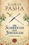 Die Schwerter von Jerusalem: Historischer Roman - Kamran Pasha
