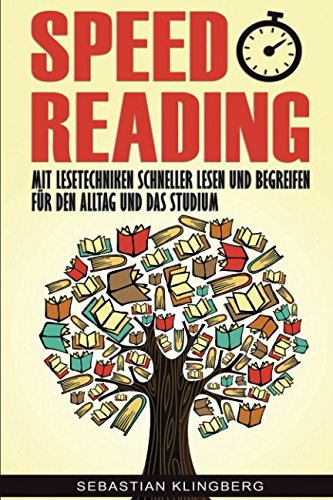 Speed Reading: Mit Lesetechniken schneller lesen und begreifen – Für den Alltag und das Studium