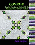 Oompah!: Jazz up your scrap quilts with the Accordion Sewn HSTs? method