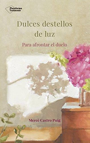 Dulces destellos de luz: Para afrontar el duelo eBook: Castro Puig ...