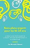 Telecharger Livres BONS PLANS ARGENT pour les 16 24 ans 18 plans pour gagner de l argent voyager gratuitement et pleins d autres bons plans (PDF,EPUB,MOBI) gratuits en Francaise