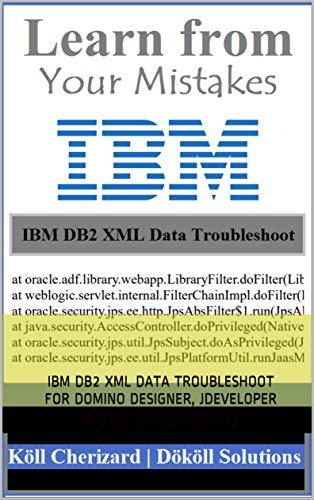 IBM DB2 XML Data Troubleshoot for Domino Designer, JDeveloper: IBM ...