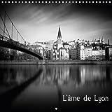 L'Ame De Lyon 2018: Photographies En Noir Et Blanc De La Ville Lyon