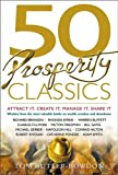 50 Prosperity Classics: Attract It, Create It, Manage It, Share It (50 Classics)