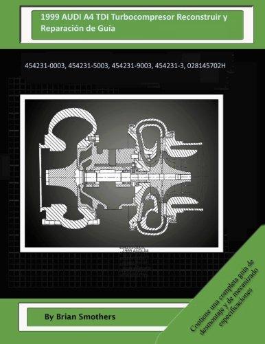 1999 AUDI A4 TDI Turbocompresor Reconstruir y Reparación de Guía: 454231-0003, 454231-5003, 454231-9003, 454231-3, 028145702H por Brian Smothers