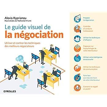 Le guide visuel de la négociation: Utiliser et contrer les techniques des meilleurs négociateurs.
