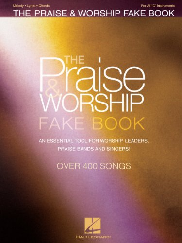 The Praise & Worship Fake Book: An Essential Tool for Worship Leaders, Praise Bands and Singers! (English Edition)