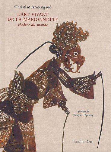 L'art vivant de la marionnette : Théâtre du monde par Christian Armengaud
