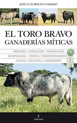 El toro bravo. Ganaderías míticas (Taurología) por José Luis Prieto Garrido