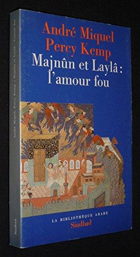 Majnûn et Laylâ : L'amour fou (La Bibliothèque arabe) par Kemp Percy Miquel André
