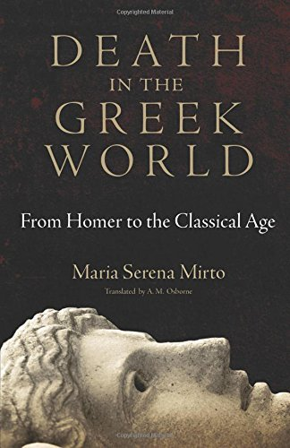 Death in the Greek World: From Homer to the Classical Age (Oklahoma Series in Classical Culture) por Maria Serena Mirto