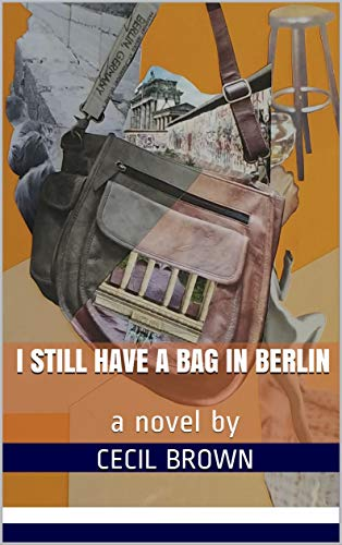 I Still Have A Bag In Berlin: a novel by (English Edition)