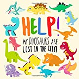 Best Books Three Year Olds - Help! My Dinosaurs are Lost in the City!: Review