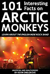 101 Interesting Facts on Arctic Monkeys (Apex 101 Interesting Facts) (English Edition)