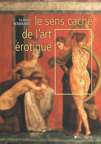 Le sens caché de l'art érotique par Flavio Febbraro, Alexandra Wetzel