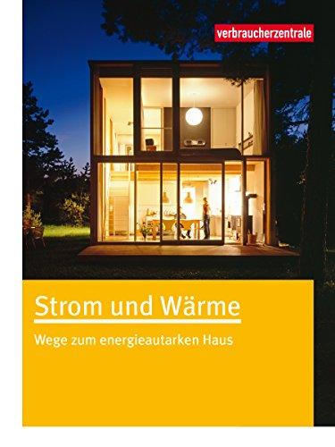 Strom und Wärme: Wege zum energieautarken Haus -