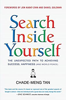 Search Inside Yourself: The Unexpected Path to Achieving Success, Happiness (and World Peace) de [Tan, Chade-Meng, Goleman, Daniel, Kabat-Zinn, Jon]