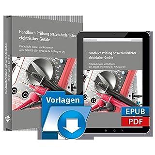 Handbuch Prüfung ortsveränderlicher elektrischer Geräte: Prüfabläufe, Grenz- und Richtwerte gem. DIN VDE 0701-0702 für die Prüfung vor Ort