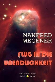 Flug in die Unendlichkeit (Science-Fiction-Roman 7) von [Wegener, Manfred]