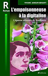 Lempoisonneuse � la digitaline: Lpouse dvoue de Bordeaux (Romans criminels t. 2) (French Edition)