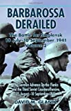 Barbarossa Derailed: The Battle for Smolensk 10 July-10 September 1941 Volume 2. The German Offensives on the Flanks & the Third Soviet Counteroffensive, 25 August-10 September 1941 by David M. Glantz (Illustrated, 15 Mar 2012) Hardcover